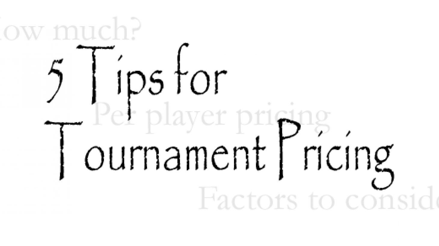 5 Tips for Tournament Pricing and Setting Per Player Prices